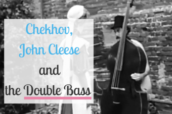 Chekhov, John Cleese and the Double Bass